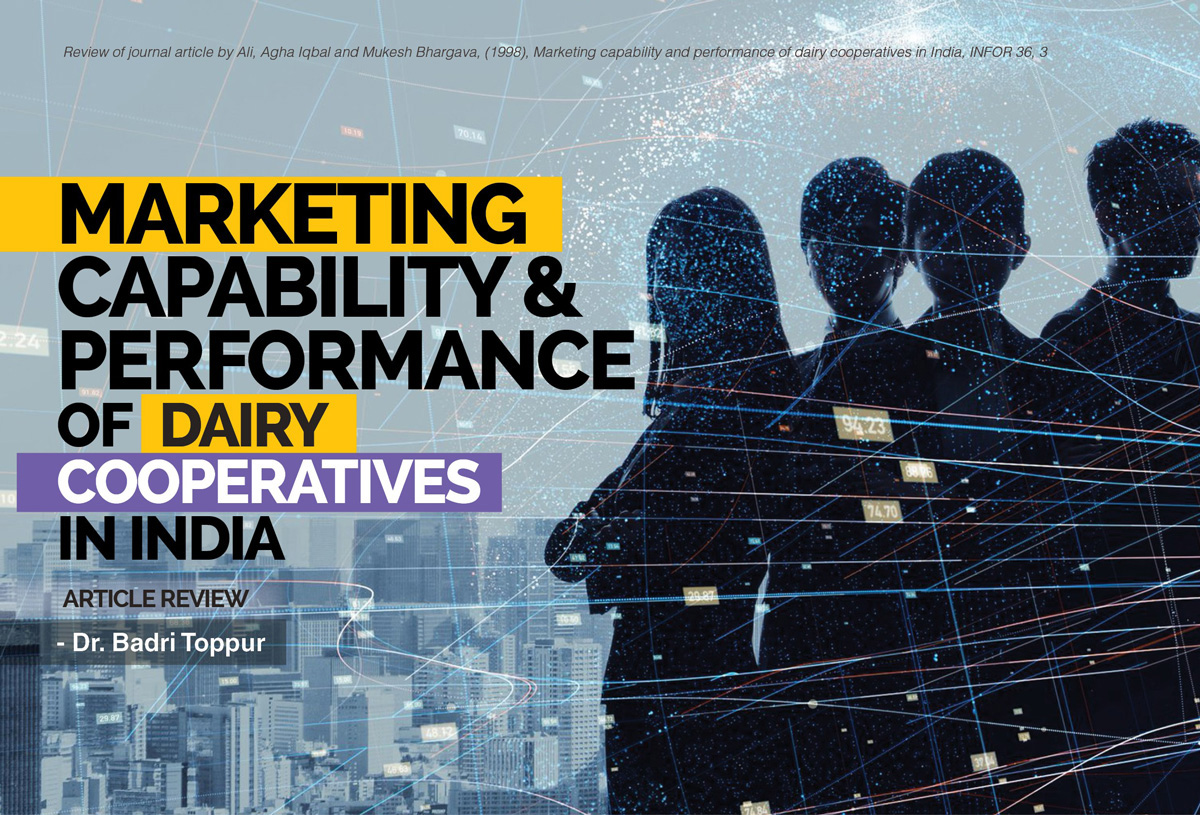 Review of journal article by Ali, Agha Iqbal and Mukesh Bhargava, (1998), on Marketing capability and performance of dairy cooperatives in India, INFOR 36, 3 by Dr. Badri Toppur